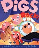 Pigs Rock! - Melanie Jones, Bob Staake