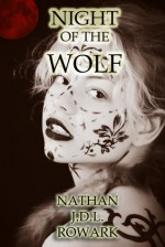 Night of the Wolf - Nathan J.D.L. Rowark