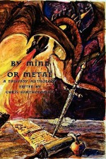 By Mind or Metal: A Fantasy Anthology - Jay Faulkner, Chris Bartholomew, Jason Andrew, Jay Raven, Scott Taylor
