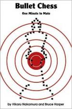 Bullet Chess: One Minute to Mate - Hikaru Nakamura, Bruce Harper