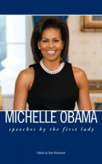 Michelle Obama: Speeches by the First Lady - Michelle Obama, Barack Obama, Tyler Richmond