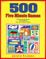 500 Five Minute Games: Quick and Easy Activities for 3-6 Year Olds - Jackie Silberg, Rebecca Jones