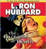 The Carnival of Death - L. Ron Hubbard, R.F. Daley, Jason Faunt, Lori Jablons, Christina Huntington, Tait Ruppert