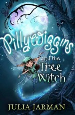 Pillywiggins and the Tree Witch - Julia Jarman