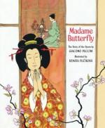 Madame Butterfly: The Story of the Opera by Giacomo Puccini - J. Alison James, Giacomo Puccini, Renata Fucikova