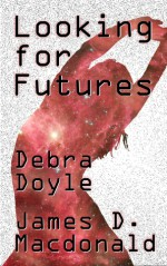 Looking for Futures - Debra Doyle, James D. Macdonald