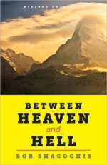 Between Heaven & Hell: Trouble and Joy in a Lost Himalayan Paradise - Bob Shacochis