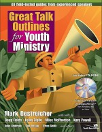Great Talk Outlines for Youth Ministry: 40 Field-Tested Guides from Experienced Speakers [With CDROM] - Mark Oestreicher