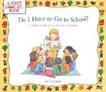 Do I Have to Go to School?: A First Look at Starting School - Pat Thomas