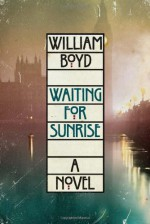 Waiting for Sunrise - William Boyd