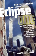 Eclipse 1: New Science Fiction and Fantasy - Garth Nix, Jeffrey Ford, Jonathan Strahan, Peter S. Beagle, Lucas Shepard, Bruce Sterling