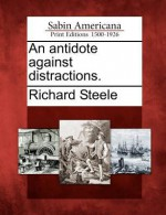 An Antidote Against Distractions. - Richard Steele