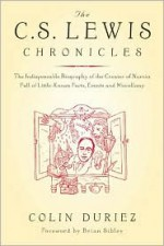 The C.S. Lewis Chronicles: The Indispensable Biography of the Creator of Narnia Full of Little-Known Facts, Events and Miscellany - Colin Duriez, Brian Sibley