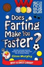 Does Farting Make You Faster?: And Other Incredibly Important Questions and Answers about Sport from the Science Museum - Glenn Murphy