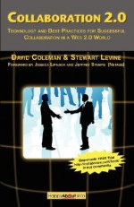 Collaboration 2.0: Technology and Best Practices for Successful Collaboration in a Web 2.0 World - David Coleman, Stewart Levine