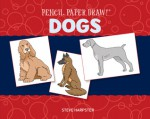 Pencil, Paper, Draw!®: Dogs - Steve Harpster