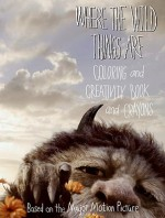 Where the Wild Things Are: Coloring and Creativity Book and Crayons [With 3 Double-Sided Jumbo Crayons] - Sadie Chesterfield, Carolina Farias