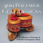 400 Polymer Clay Designs: A Collection of Dynamic & Colorful Contemporary Work - Lark Books