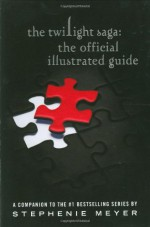 The Twilight Saga: The Official Illustrated Guide - Stephenie Meyer