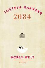 2084 - Noras Welt (German Edition) - Jostein Gaarder, Gabriele Haefs