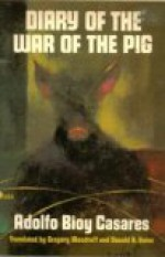 Diary of the War of the Pig - Adolfo Bioy Casares