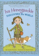 Iva Honeysuckle Discovers the World - Candice F. Ransom, Heather Ross