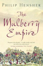 The Mulberry Empire by Hensher, Philip (2012) Paperback - Philip Hensher