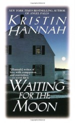 Waiting for the Moon - Kristin Hannah
