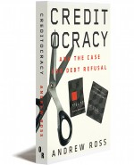 Creditocracy and the Case for Debt Refusal - Andrew Ross