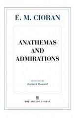 Anathemas and Admirations - Emil Cioran, Richard Howard