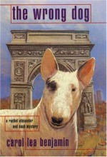 The Wrong Dog: A Rachel Alexander & Dash Mystery (Rachel Alexander & Dash Mysteries) - Carol Lea Benjamin