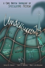 Undercurrents: A Cape Breton Anthology of Speculative Fiction - Sherry D. Ramsey, Nancy S.M. Waldman