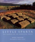 Little Sparta: The Garden of Ian Hamilton Finlay - Jessie Sheeler, Jesse Sheller, Andrew Lawson
