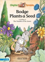 Bodge Plants a Seed: A Retelling of the Parable of the Sower - Simon Smith