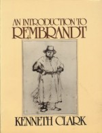 An Introduction to Rembrandt - Kenneth Clark