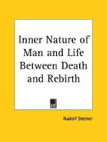 Inner Nature of Man and Our Life Between Death and Rebirth - Rudolf Steiner
