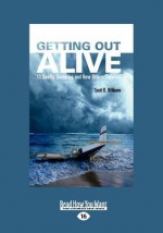Getting Out Alive: 13 Deadly Scenarios and How Others Survived - Scott Williams