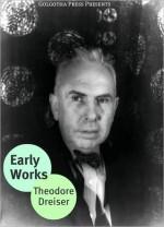 The Early Novels of Theodore Dreiser - Theodore Dreiser, Golgotha Press