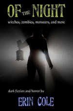 Of the Night: Witches, Zombies, Monsters, and More - Erin Cole