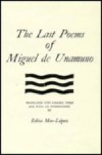 The Last Poems of Miguel de Unamuno - Miguel de Unamuno, Edita Mas-Lopez