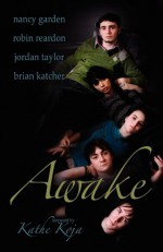Awake - Kathe Koja, Brian Katcher, Tracey Pennington, Jordan Taylor, Robin Reardon