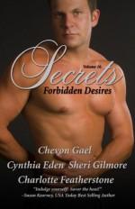 Secrets: Forbidden Desires - Chevon Gael, Cynthia Eden, Sheri Gilmore, Charlotte Featherstone