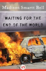 Waiting for the End of the World (Open Road) - Madison Smartt Bell