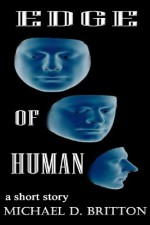 Edge of Human - Michael D. Britton