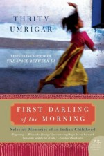 First Darling of the Morning (P.S.) - Thrity Umrigar
