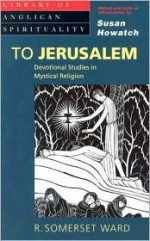 To Jerusalem (Library of Anglican Spirituality) - R. Somerset Ward, Susan Howatch
