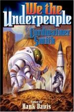 We the Underpeople - Cordwainer Smith, Hank Davis