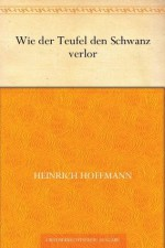 Wie der Teufel den Schwanz verlor (German Edition) - Heinrich Hoffmann