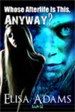 Whose Afterlife is This, Anyway? - Elisa Adams