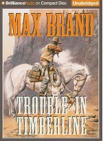Trouble in Timberline - Max Brand, Dick Hill